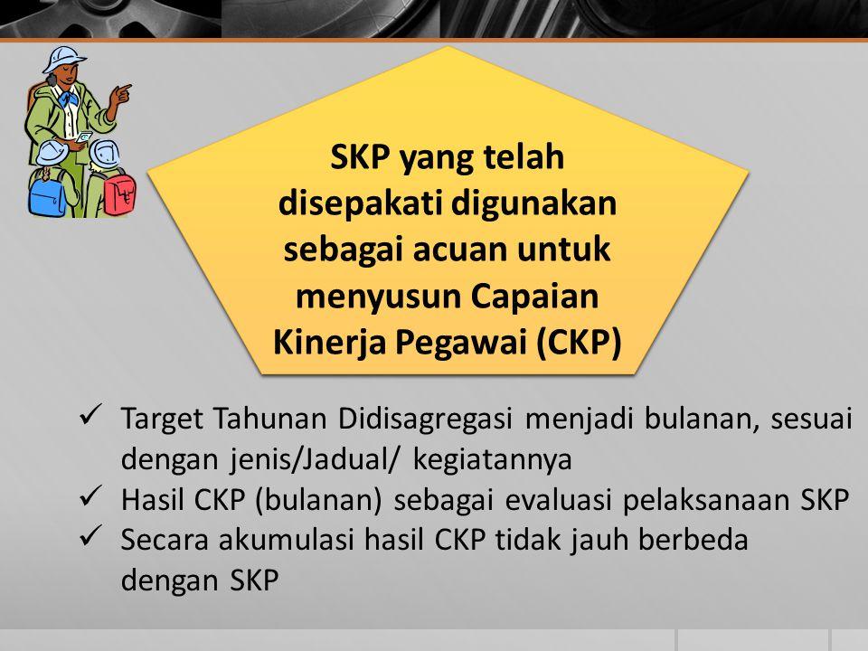 SKP yang telah disepakati digunakan sebagai acuan untuk menyusun Capaian Kinerja Pegawai (CKP) Target Tahunan Didisagregasi menjadi bulanan, sesuai de
