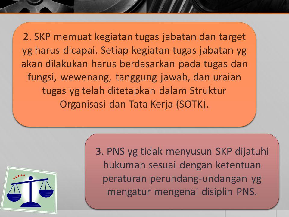 2. SKP memuat kegiatan tugas jabatan dan target yg harus dicapai. Setiap kegiatan tugas jabatan yg akan dilakukan harus berdasarkan pada tugas dan fun