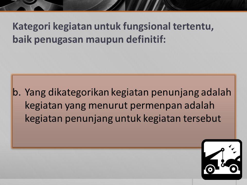 b.Yang dikategorikan kegiatan penunjang adalah kegiatan yang menurut permenpan adalah kegiatan penunjang untuk kegiatan tersebut Kategori kegiatan unt
