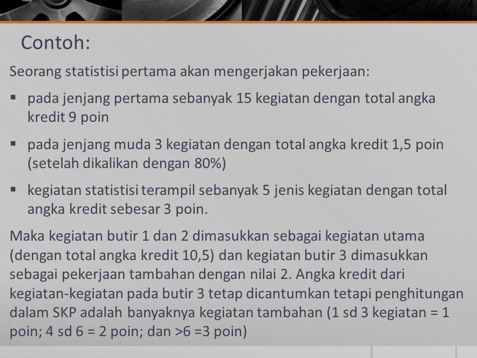 Contoh: Seorang statistisi pertama akan mengerjakan pekerjaan:  pada jenjang pertama sebanyak 15 kegiatan dengan total angka kredit 9 poin  pada jen