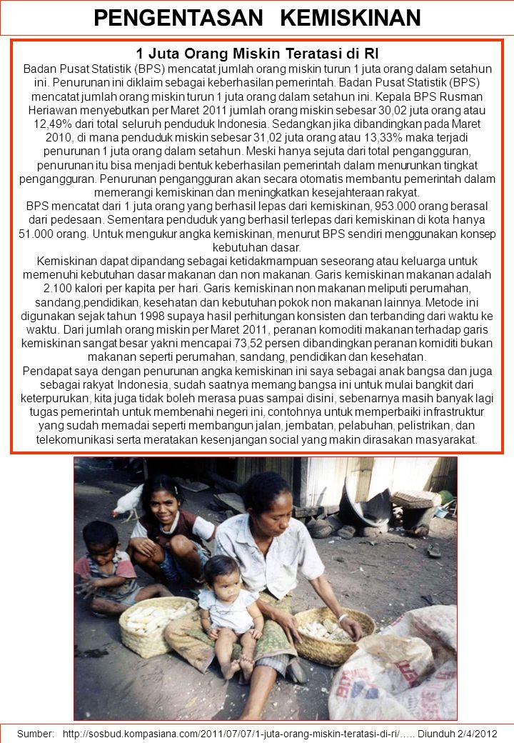 PENGENTASAN KEMISKINAN Sumber: http://sosbud.kompasiana.com/2011/07/07/1-juta-orang-miskin-teratasi-di-ri/….. Diunduh 2/4/2012 1 Juta Orang Miskin Ter