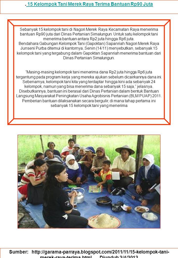 15 Kelompok Tani Merek Raya Terima Bantuan Rp90 Juta 15 Kelompok Tani Merek Raya Terima Bantuan Rp90 Juta Sumber: http://garama-parraya.blogspot.com/2011/11/15-kelompok-tani- merek-raya-terima.html…..
