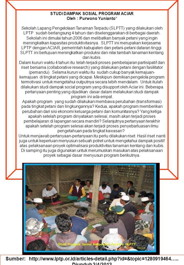 Sumber: http://www.lptp.or.id/articles-detail.php?id=&topic=1280919464….. Diunduh 2/4/2012 STUDI DAMPAK SOSIAL PROGRAM ACIAR Oleh : Purwono Yunianto*
