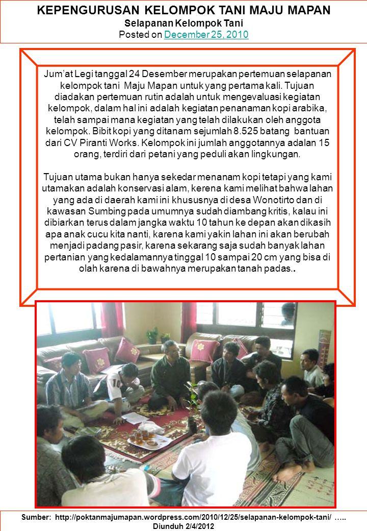KEPENGURUSAN KELOMPOK TANI MAJU MAPAN Selapanan Kelompok Tani Posted on December 25, 2010December 25, 2010 Sumber: http://poktanmajumapan.wordpress.com/2010/12/25/selapanan-kelompok-tani/ …..