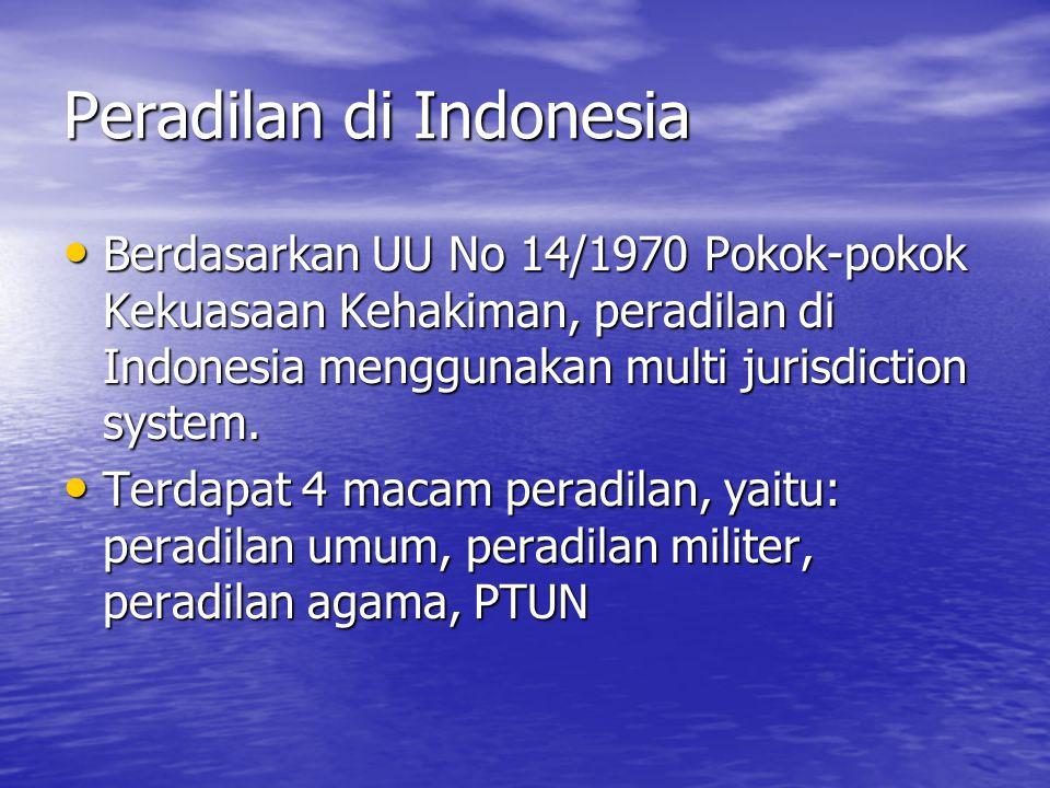 Peradilan di Indonesia Berdasarkan UU No 14/1970 Pokok-pokok Kekuasaan Kehakiman, peradilan di Indonesia menggunakan multi jurisdiction system. Berdas
