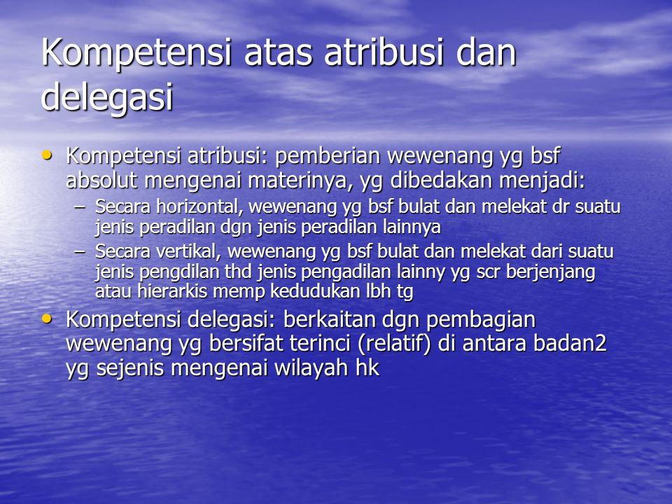 Kompetensi atas atribusi dan delegasi Kompetensi atribusi: pemberian wewenang yg bsf absolut mengenai materinya, yg dibedakan menjadi: Kompetensi atri