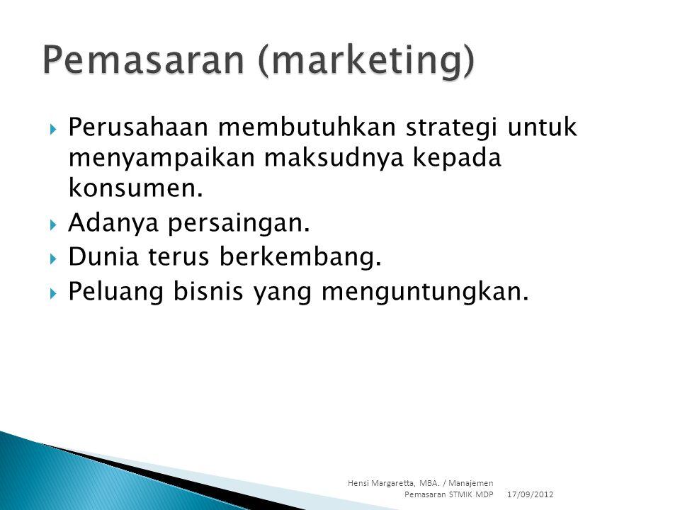  Mengembangkan strategi dan rencana pemasaran  Menangkap pemahaman (atau gagasan) pemasaran  Berhubungan dengan pelanggan  Membangun merek yang kuat  Membentuk penawaran pasar  Menghantarkan nilai  Mengkomunikasikan nilai  Menciptakan pertumbuhan jangka panjang 17/09/2012 Hensi Margaretta, MBA.