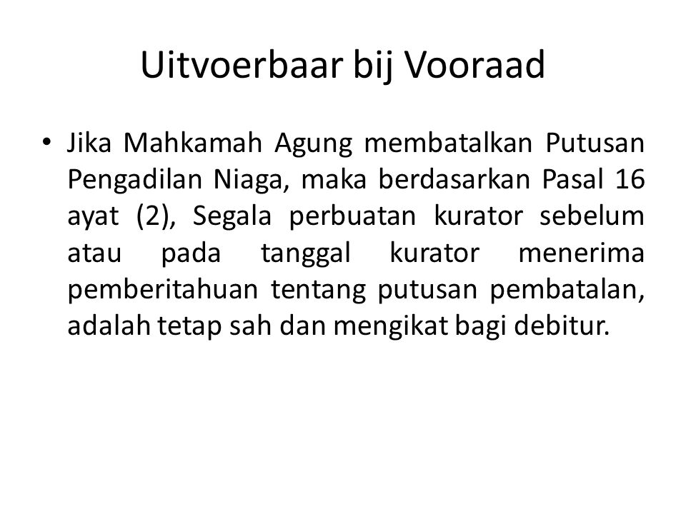 Uitvoerbaar bij Vooraad Jika Mahkamah Agung membatalkan Putusan Pengadilan Niaga, maka berdasarkan Pasal 16 ayat (2), Segala perbuatan kurator sebelum