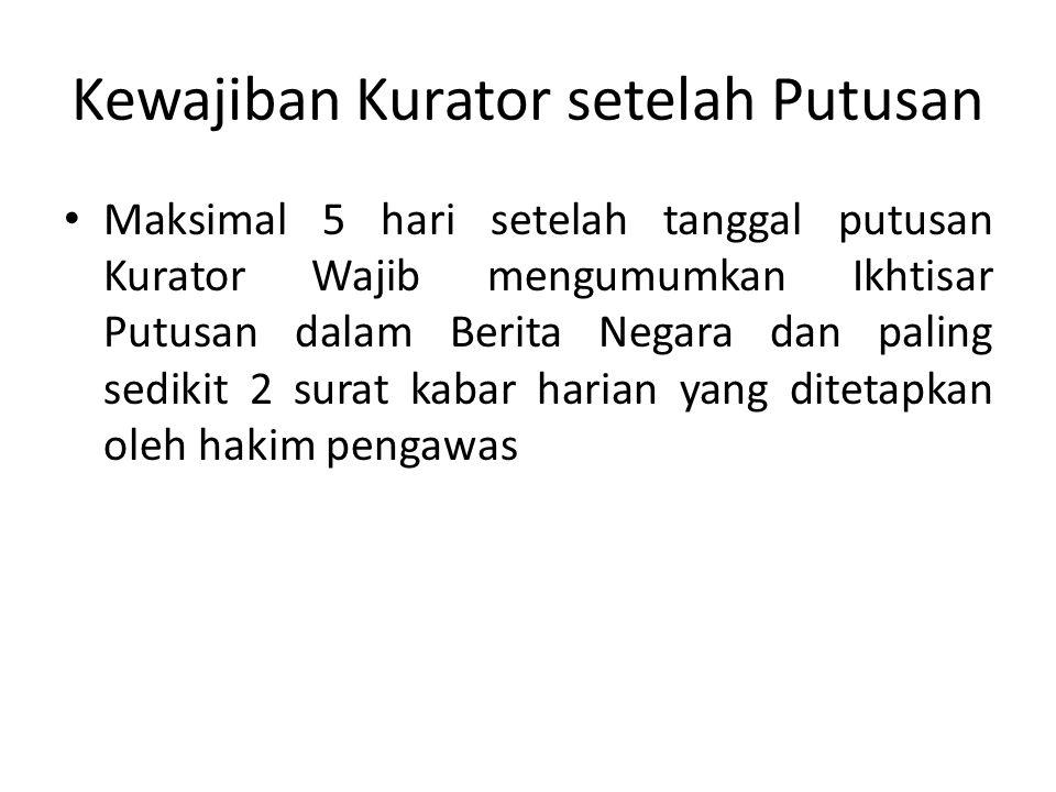 Kewajiban Kurator setelah Putusan Maksimal 5 hari setelah tanggal putusan Kurator Wajib mengumumkan Ikhtisar Putusan dalam Berita Negara dan paling se