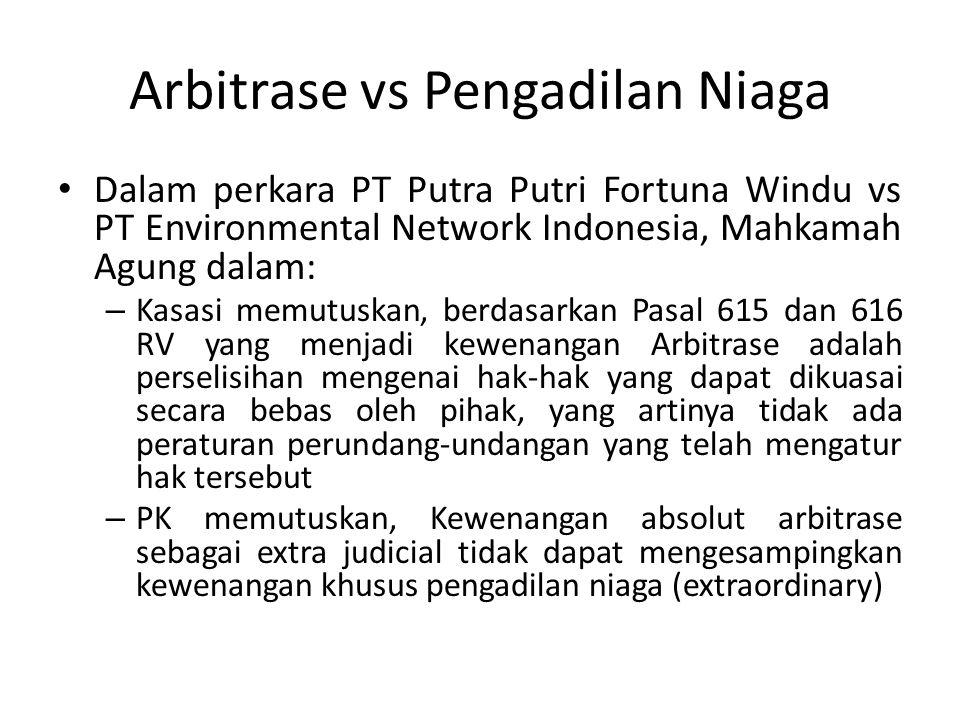 Arbitrase vs Pengadilan Niaga Dalam perkara PT Putra Putri Fortuna Windu vs PT Environmental Network Indonesia, Mahkamah Agung dalam: – Kasasi memutus