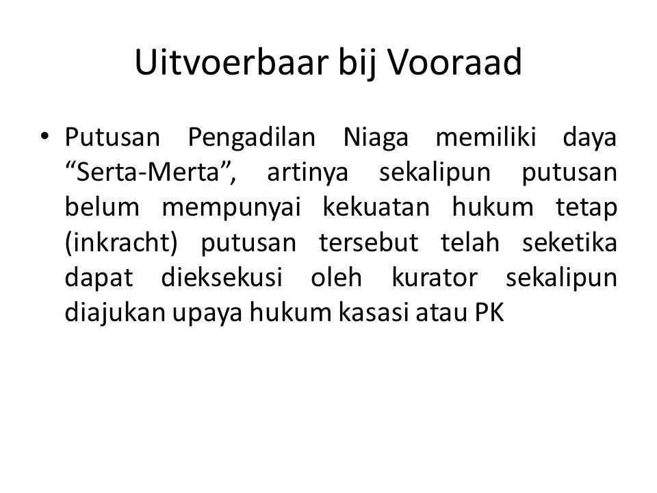"Uitvoerbaar bij Vooraad Putusan Pengadilan Niaga memiliki daya ""Serta-Merta"", artinya sekalipun putusan belum mempunyai kekuatan hukum tetap (inkracht"