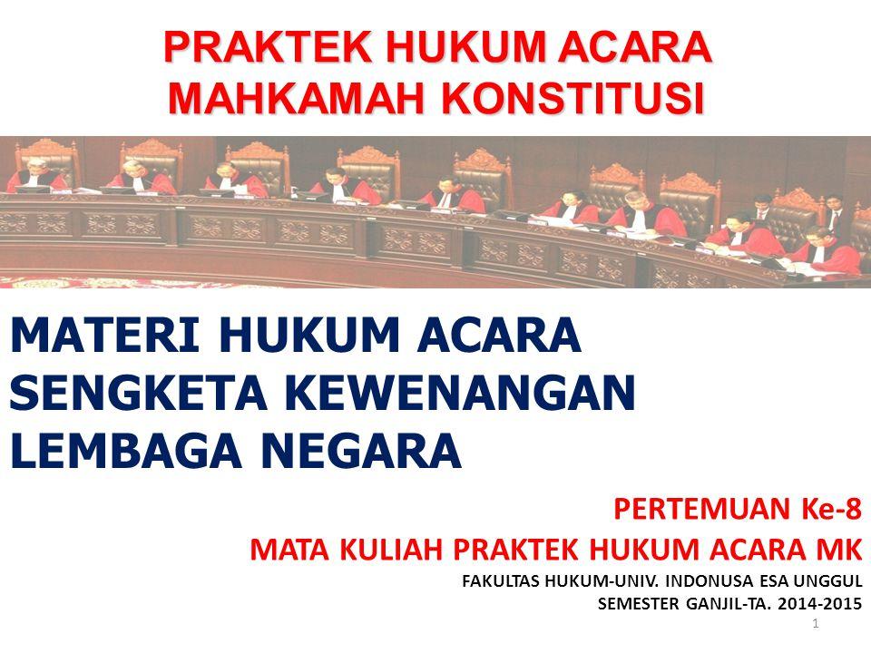 PRAKTEK HUKUM ACARA MAHKAMAH KONSTITUSI PERTEMUAN Ke-8 MATA KULIAH PRAKTEK HUKUM ACARA MK FAKULTAS HUKUM-UNIV. INDONUSA ESA UNGGUL SEMESTER GANJIL-TA.