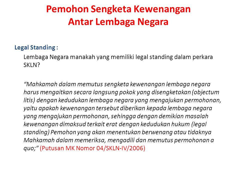 "Pemohon Sengketa Kewenangan Antar Lembaga Negara Legal Standing : Lembaga Negara manakah yang memiliki legal standing dalam perkara SKLN? ""Mahkamah da"