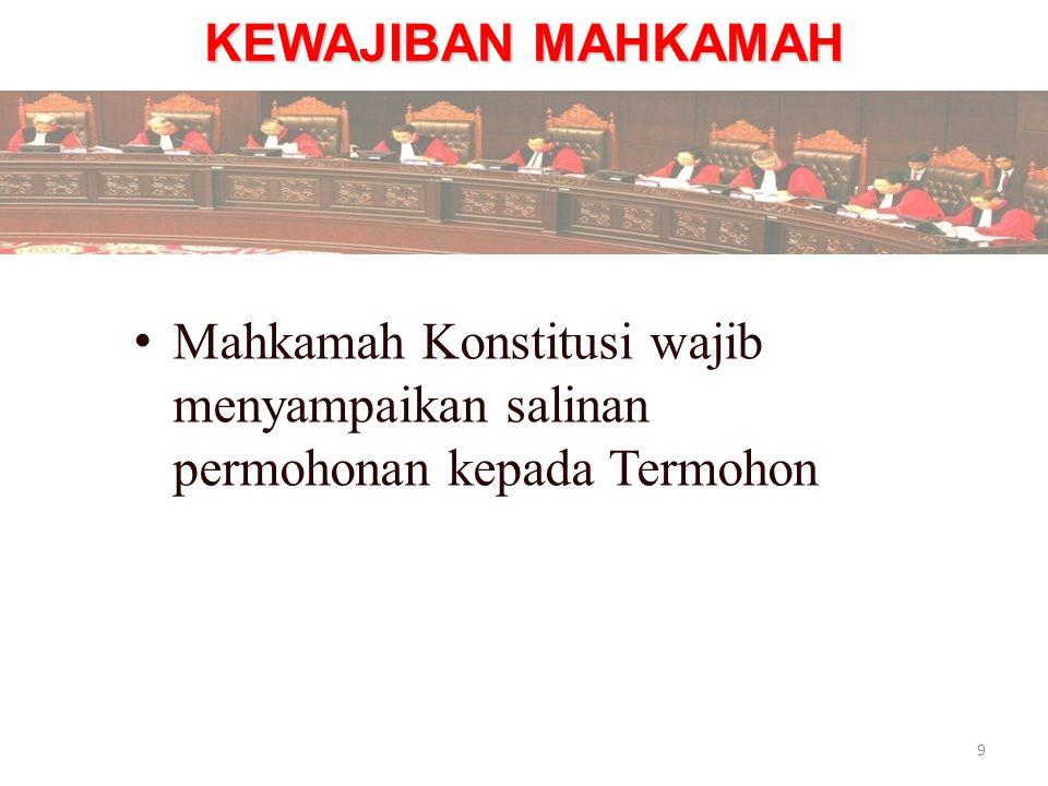 KEWAJIBAN MAHKAMAH Mahkamah Konstitusi wajib menyampaikan salinan permohonan kepada Termohon 9