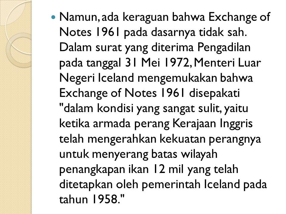 Namun, ada keraguan bahwa Exchange of Notes 1961 pada dasarnya tidak sah. Dalam surat yang diterima Pengadilan pada tanggal 31 Mei 1972, Menteri Luar