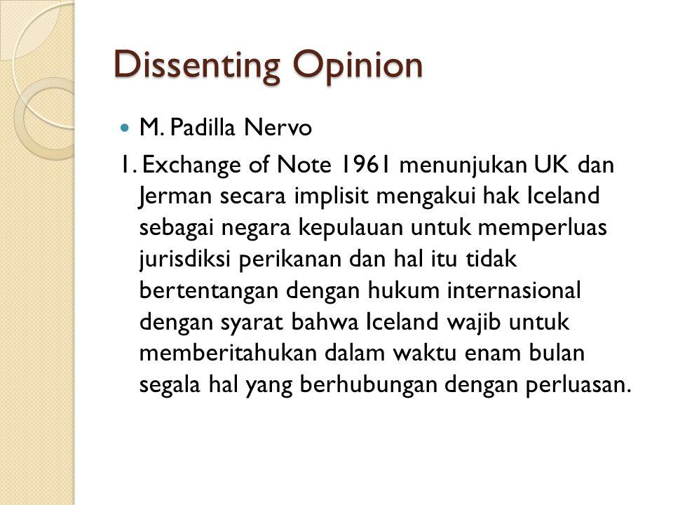 Dissenting Opinion M. Padilla Nervo 1. Exchange of Note 1961 menunjukan UK dan Jerman secara implisit mengakui hak Iceland sebagai negara kepulauan un