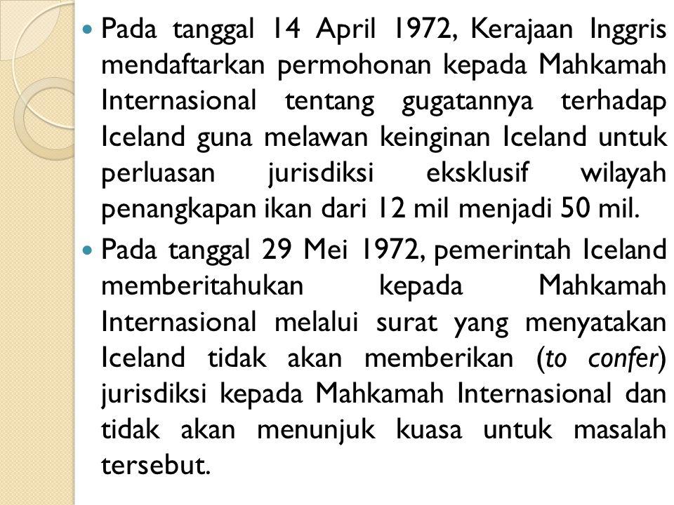 Pada tanggal 14 April 1972, Kerajaan Inggris mendaftarkan permohonan kepada Mahkamah Internasional tentang gugatannya terhadap Iceland guna melawan ke