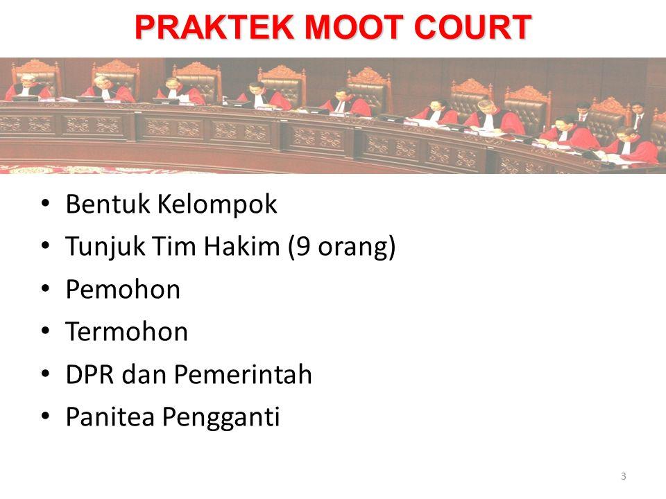 PRAKTEK MOOT COURT Bentuk Kelompok Tunjuk Tim Hakim (9 orang) Pemohon Termohon DPR dan Pemerintah Panitea Pengganti 3