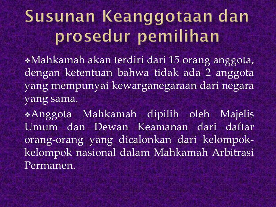  Mahkamah akan terdiri dari 15 orang anggota, dengan ketentuan bahwa tidak ada 2 anggota yang mempunyai kewarganegaraan dari negara yang sama.  Angg