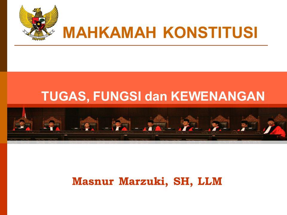 MAHKAMAH KONSTITUSI Masnur Marzuki, SH, LLM TUGAS, FUNGSI dan KEWENANGAN