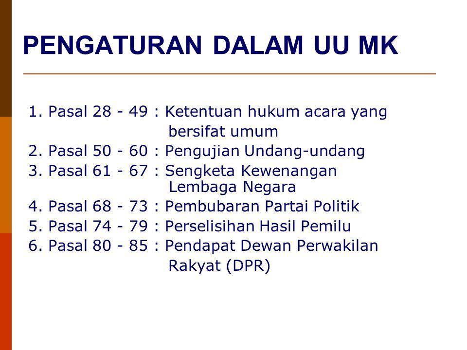 PENGATURAN DALAM UU MK 1. Pasal 28 - 49 : Ketentuan hukum acara yang bersifat umum 2. Pasal 50 - 60 : Pengujian Undang-undang 3. Pasal 61 - 67 : Sengk