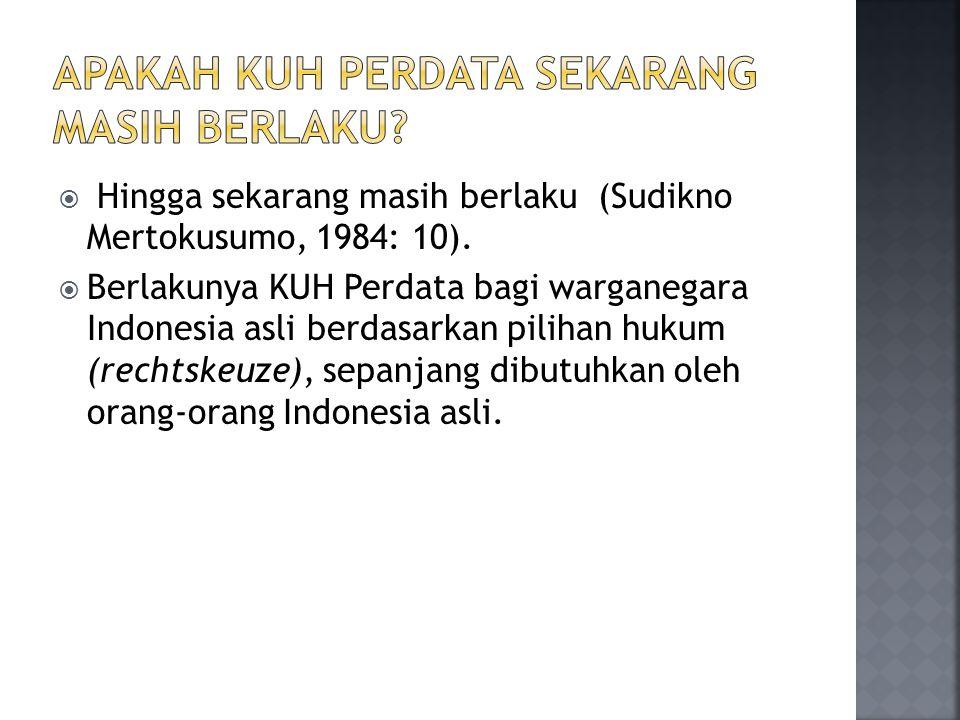  Hingga sekarang masih berlaku (Sudikno Mertokusumo, 1984: 10).