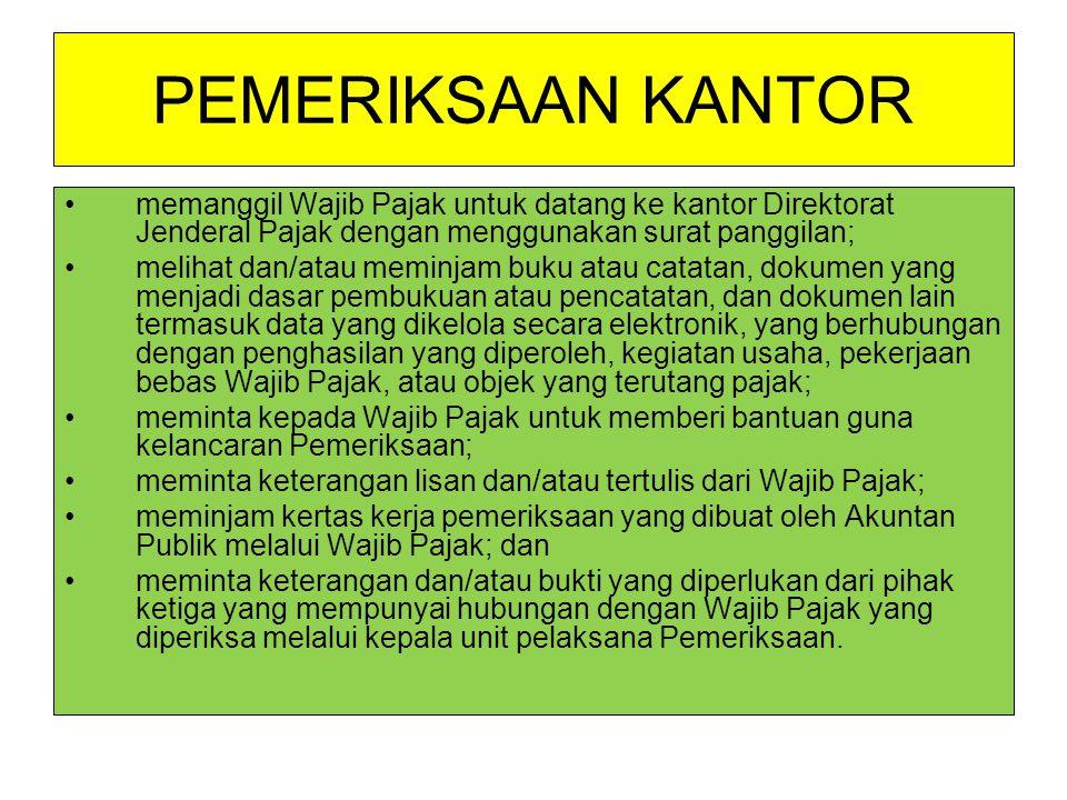 PEMERIKSAAN KANTOR memanggil Wajib Pajak untuk datang ke kantor Direktorat Jenderal Pajak dengan menggunakan surat panggilan; melihat dan/atau meminja