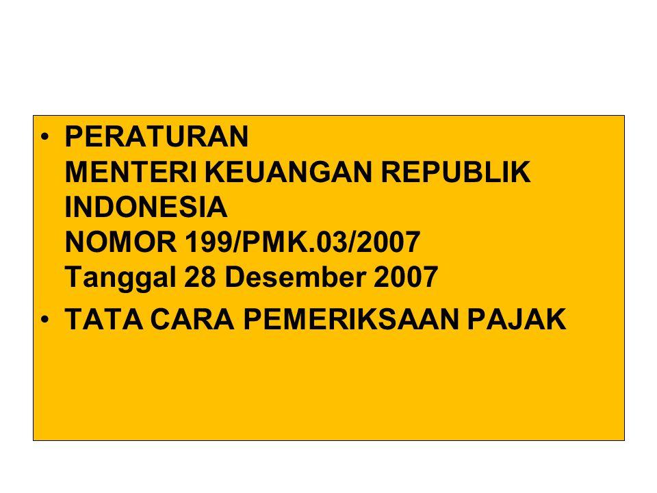 PERATURAN MENTERI KEUANGAN REPUBLIK INDONESIA NOMOR 199/PMK.03/2007 Tanggal 28 Desember 2007 TATA CARA PEMERIKSAAN PAJAK