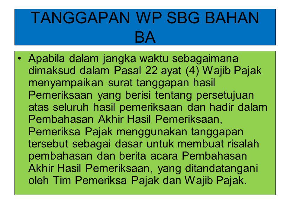 TANGGAPAN WP SBG BAHAN BA Apabila dalam jangka waktu sebagaimana dimaksud dalam Pasal 22 ayat (4) Wajib Pajak menyampaikan surat tanggapan hasil Pemer
