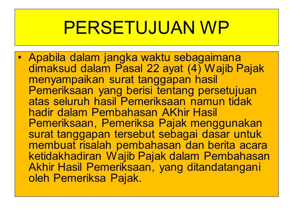 PERSETUJUAN WP Apabila dalam jangka waktu sebagaimana dimaksud dalam Pasal 22 ayat (4) Wajib Pajak menyampaikan surat tanggapan hasil Pemeriksaan yang