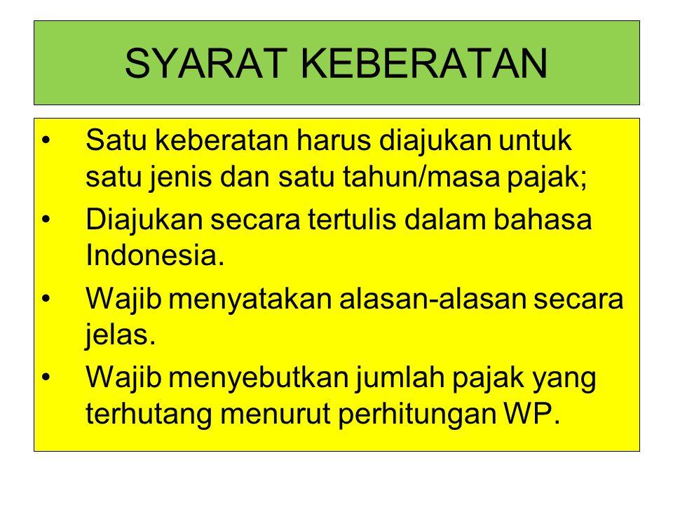 SYARAT KEBERATAN Satu keberatan harus diajukan untuk satu jenis dan satu tahun/masa pajak; Diajukan secara tertulis dalam bahasa Indonesia. Wajib meny
