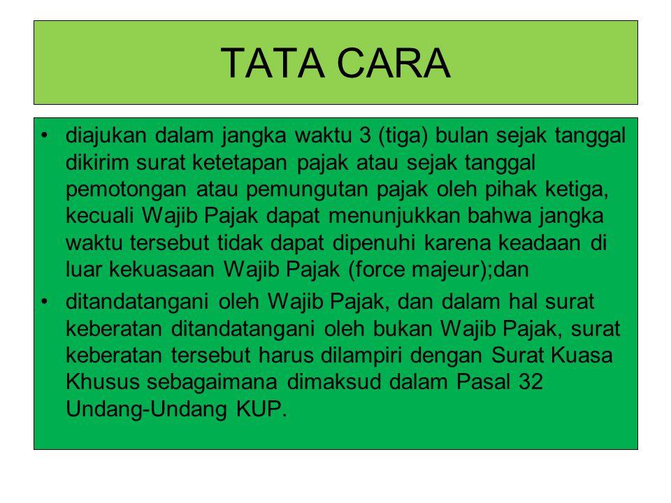 TATA CARA diajukan dalam jangka waktu 3 (tiga) bulan sejak tanggal dikirim surat ketetapan pajak atau sejak tanggal pemotongan atau pemungutan pajak o