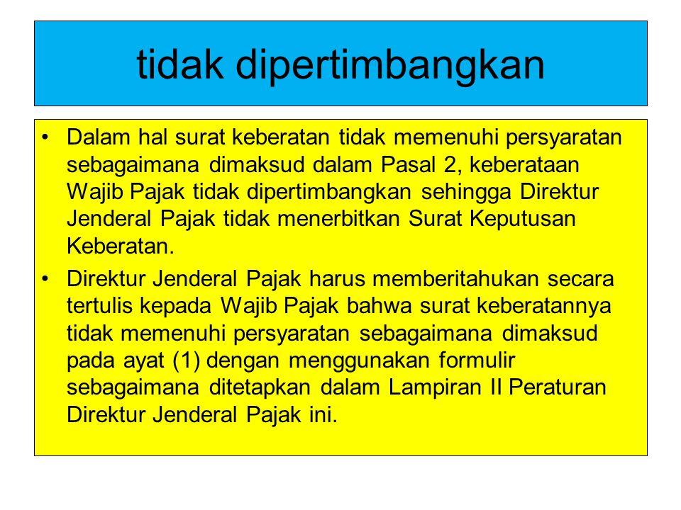 tidak dipertimbangkan Dalam hal surat keberatan tidak memenuhi persyaratan sebagaimana dimaksud dalam Pasal 2, keberataan Wajib Pajak tidak dipertimba