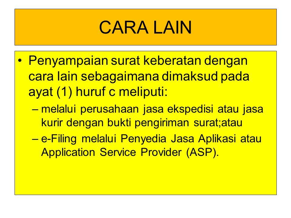 CARA LAIN Penyampaian surat keberatan dengan cara lain sebagaimana dimaksud pada ayat (1) huruf c meliputi: –melalui perusahaan jasa ekspedisi atau ja