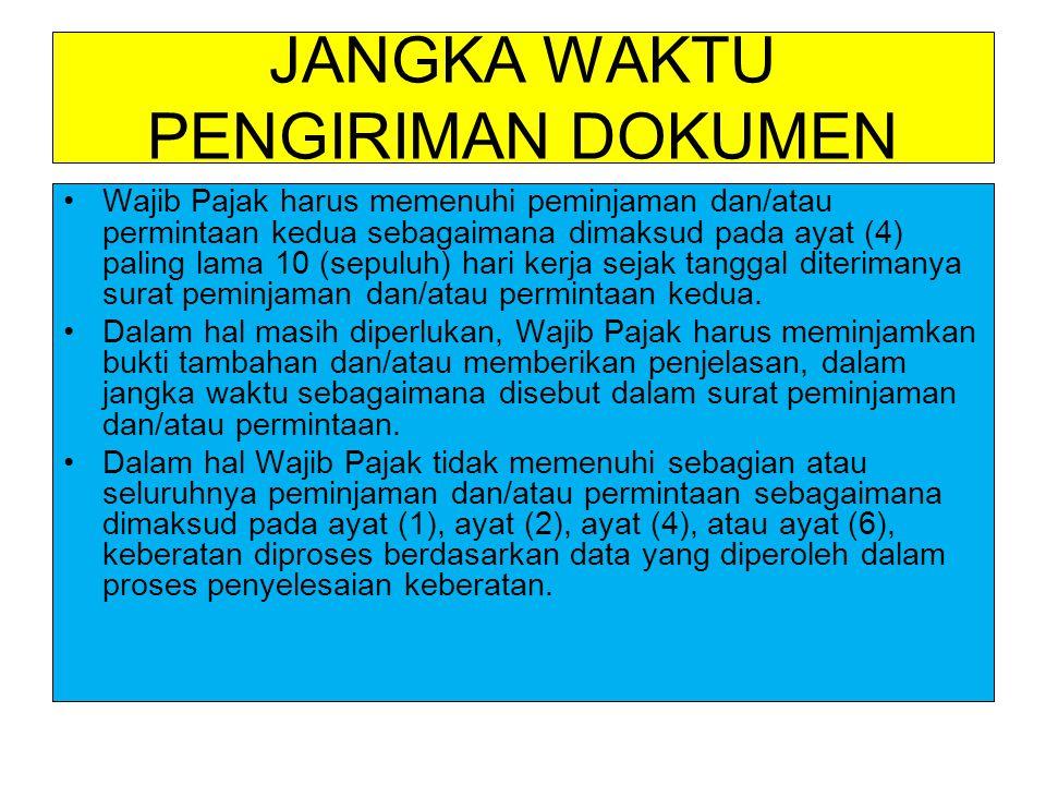 JANGKA WAKTU PENGIRIMAN DOKUMEN Wajib Pajak harus memenuhi peminjaman dan/atau permintaan kedua sebagaimana dimaksud pada ayat (4) paling lama 10 (sep