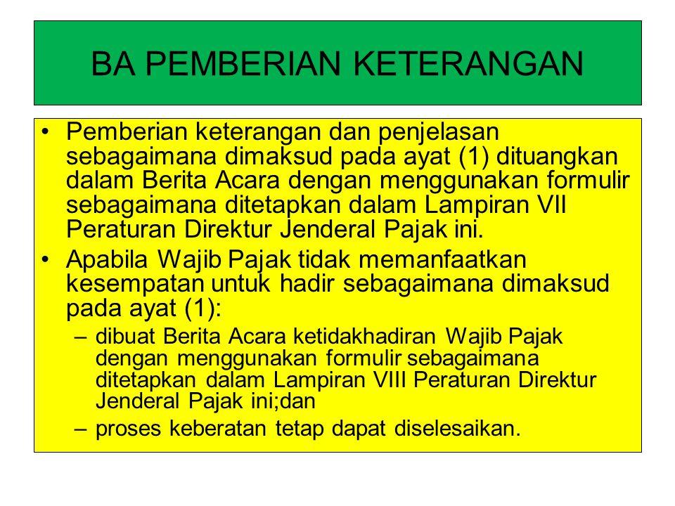 BA PEMBERIAN KETERANGAN Pemberian keterangan dan penjelasan sebagaimana dimaksud pada ayat (1) dituangkan dalam Berita Acara dengan menggunakan formul