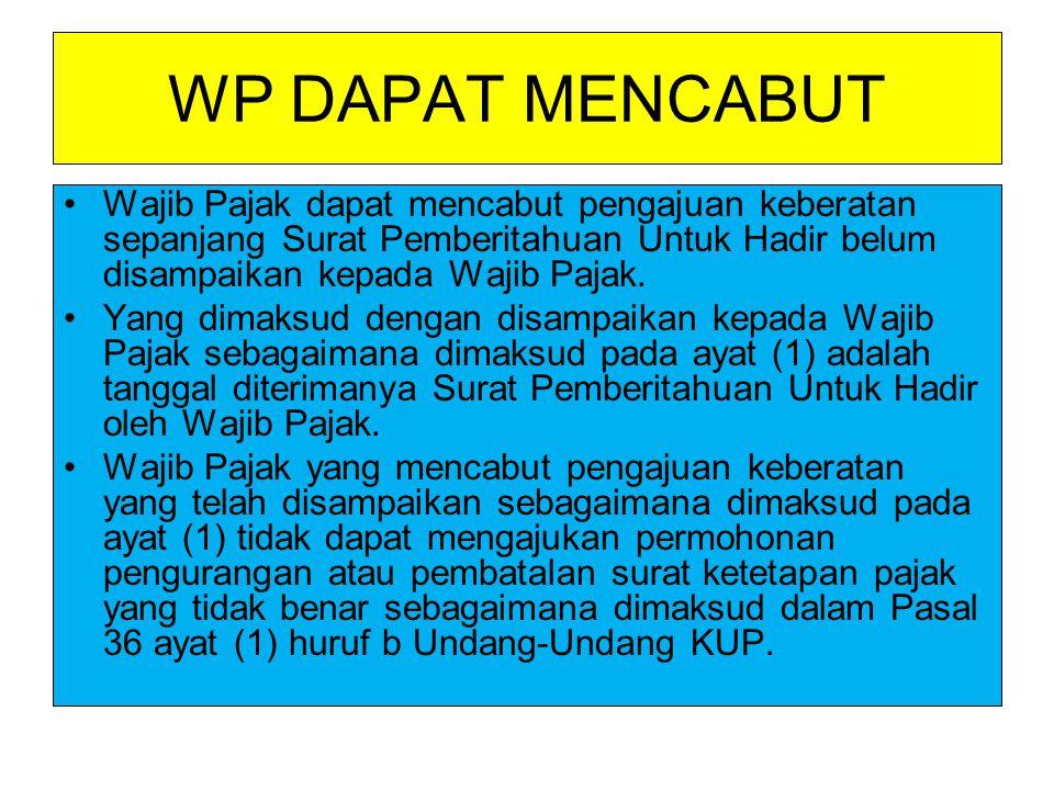 WP DAPAT MENCABUT Wajib Pajak dapat mencabut pengajuan keberatan sepanjang Surat Pemberitahuan Untuk Hadir belum disampaikan kepada Wajib Pajak. Yang
