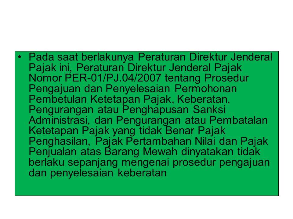 Pada saat berlakunya Peraturan Direktur Jenderal Pajak ini, Peraturan Direktur Jenderal Pajak Nomor PER-01/PJ.04/2007 tentang Prosedur Pengajuan dan P