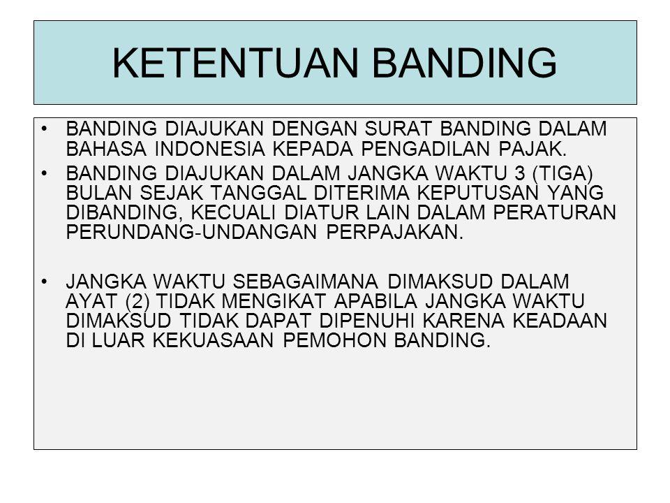 KETENTUAN BANDING BANDING DIAJUKAN DENGAN SURAT BANDING DALAM BAHASA INDONESIA KEPADA PENGADILAN PAJAK. BANDING DIAJUKAN DALAM JANGKA WAKTU 3 (TIGA) B
