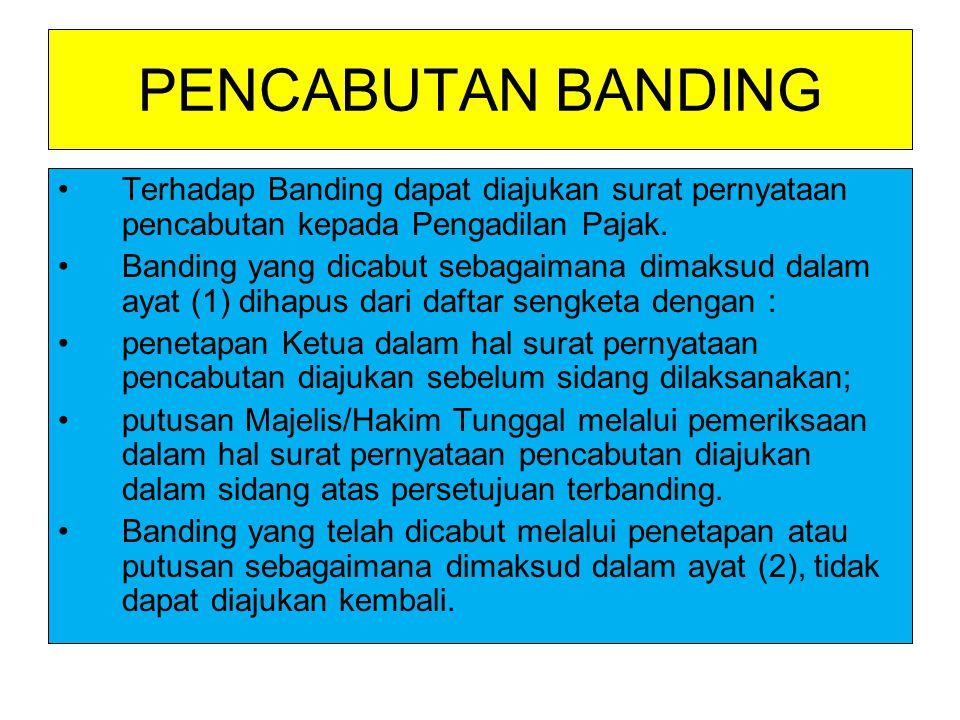PENCABUTAN BANDING Terhadap Banding dapat diajukan surat pernyataan pencabutan kepada Pengadilan Pajak. Banding yang dicabut sebagaimana dimaksud dala