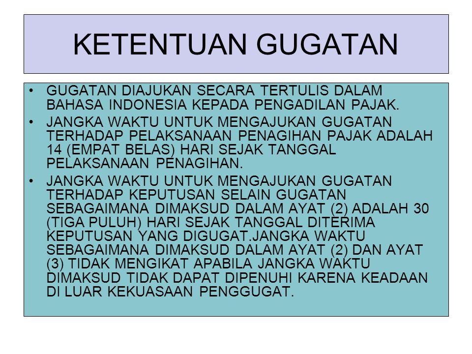 KETENTUAN GUGATAN GUGATAN DIAJUKAN SECARA TERTULIS DALAM BAHASA INDONESIA KEPADA PENGADILAN PAJAK. JANGKA WAKTU UNTUK MENGAJUKAN GUGATAN TERHADAP PELA