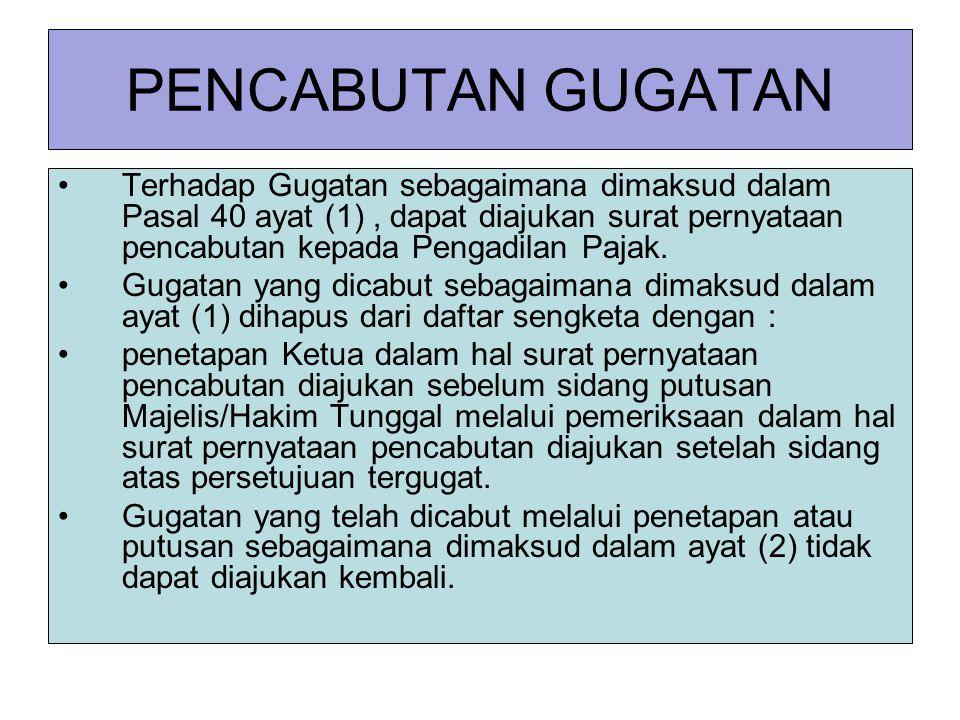 PENCABUTAN GUGATAN Terhadap Gugatan sebagaimana dimaksud dalam Pasal 40 ayat (1), dapat diajukan surat pernyataan pencabutan kepada Pengadilan Pajak.