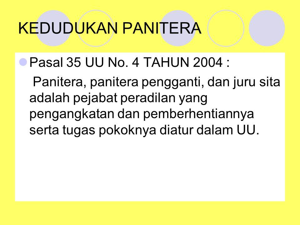 KEDUDUKAN PANITERA Pasal 35 UU No. 4 TAHUN 2004 : Panitera, panitera pengganti, dan juru sita adalah pejabat peradilan yang pengangkatan dan pemberhen