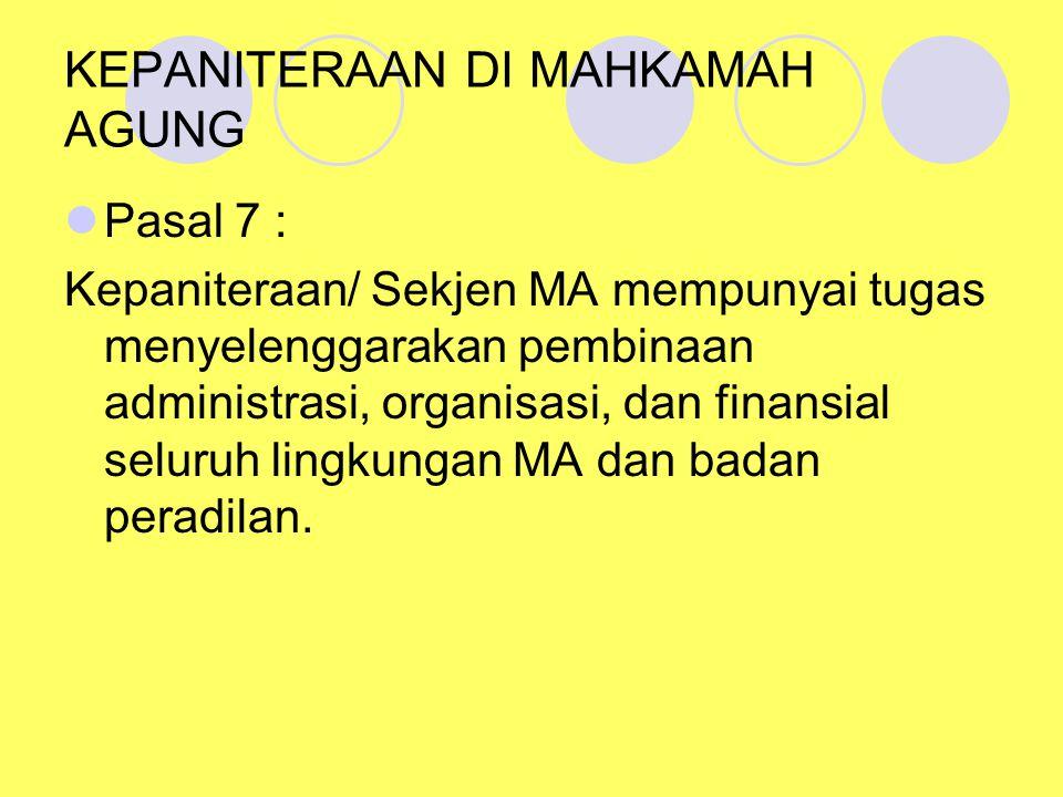 KEPANITERAAN DI MAHKAMAH AGUNG Pasal 7 : Kepaniteraan/ Sekjen MA mempunyai tugas menyelenggarakan pembinaan administrasi, organisasi, dan finansial seluruh lingkungan MA dan badan peradilan.