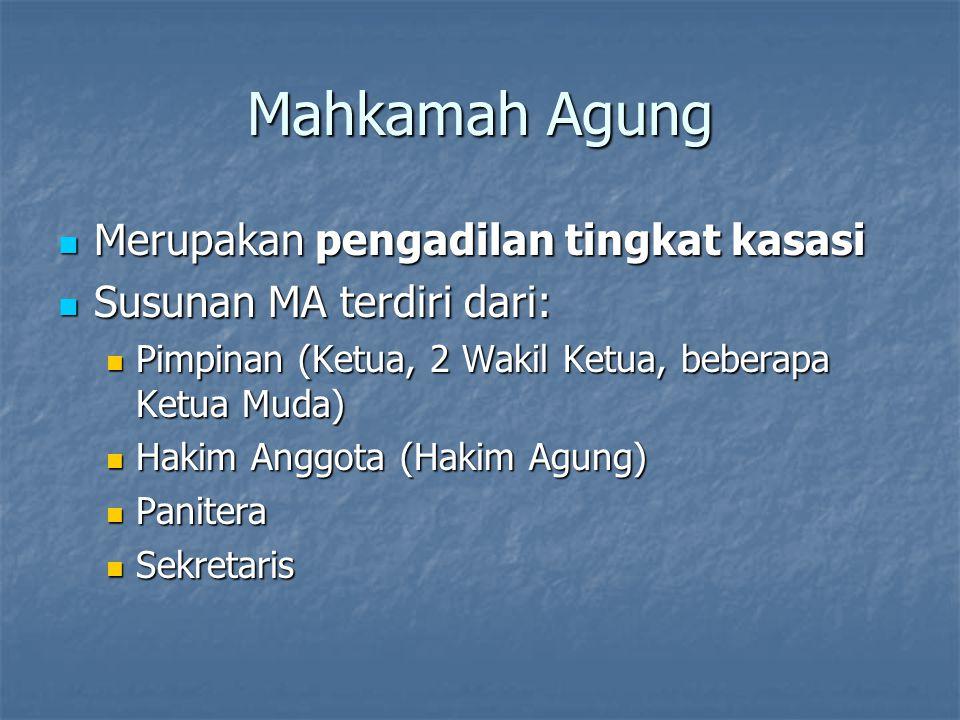 Mahkamah Agung Merupakan pengadilan tingkat kasasi Merupakan pengadilan tingkat kasasi Susunan MA terdiri dari: Susunan MA terdiri dari: Pimpinan (Ket