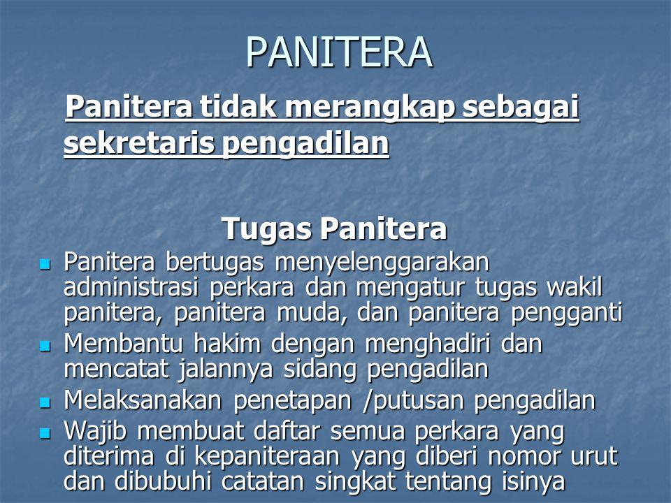 PANITERA Panitera tidak merangkap sebagai sekretaris pengadilan Tugas Panitera Panitera bertugas menyelenggarakan administrasi perkara dan mengatur tu