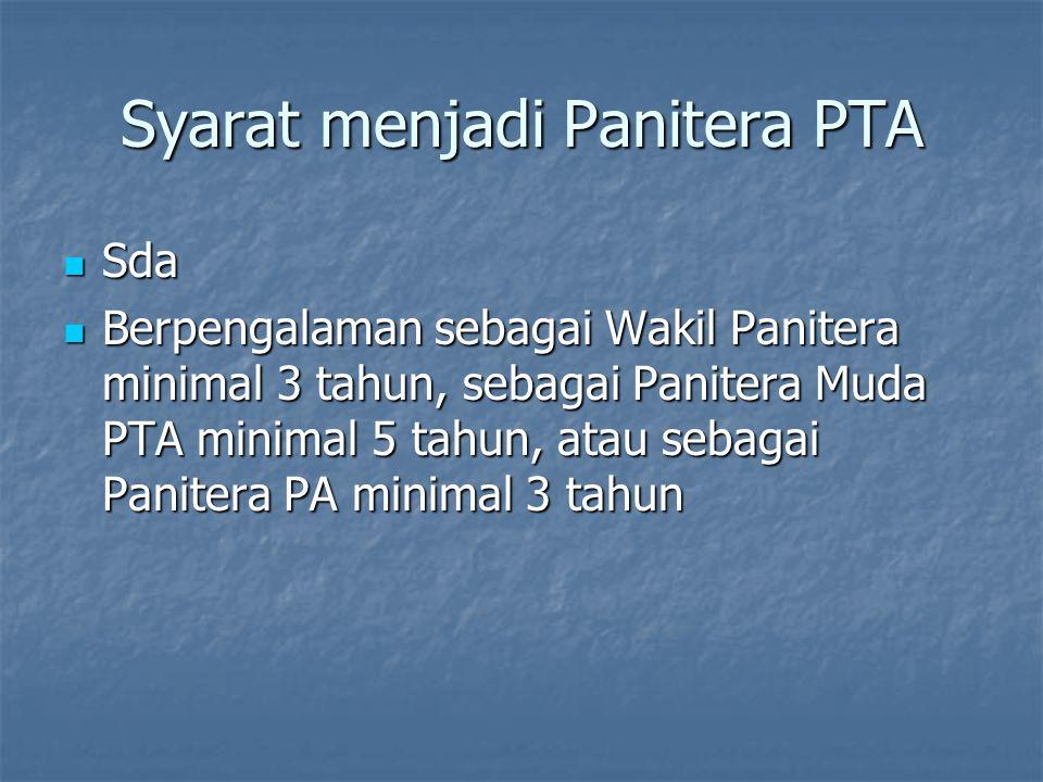 Syarat menjadi Panitera PTA Sda Sda Berpengalaman sebagai Wakil Panitera minimal 3 tahun, sebagai Panitera Muda PTA minimal 5 tahun, atau sebagai Pani