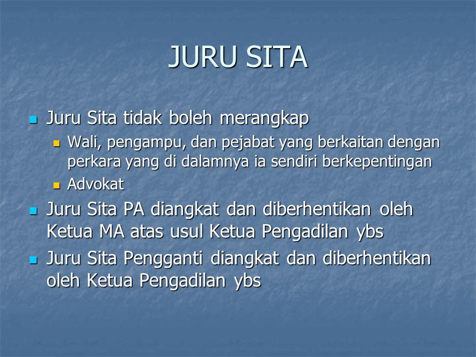 JURU SITA Juru Sita tidak boleh merangkap Juru Sita tidak boleh merangkap Wali, pengampu, dan pejabat yang berkaitan dengan perkara yang di dalamnya i