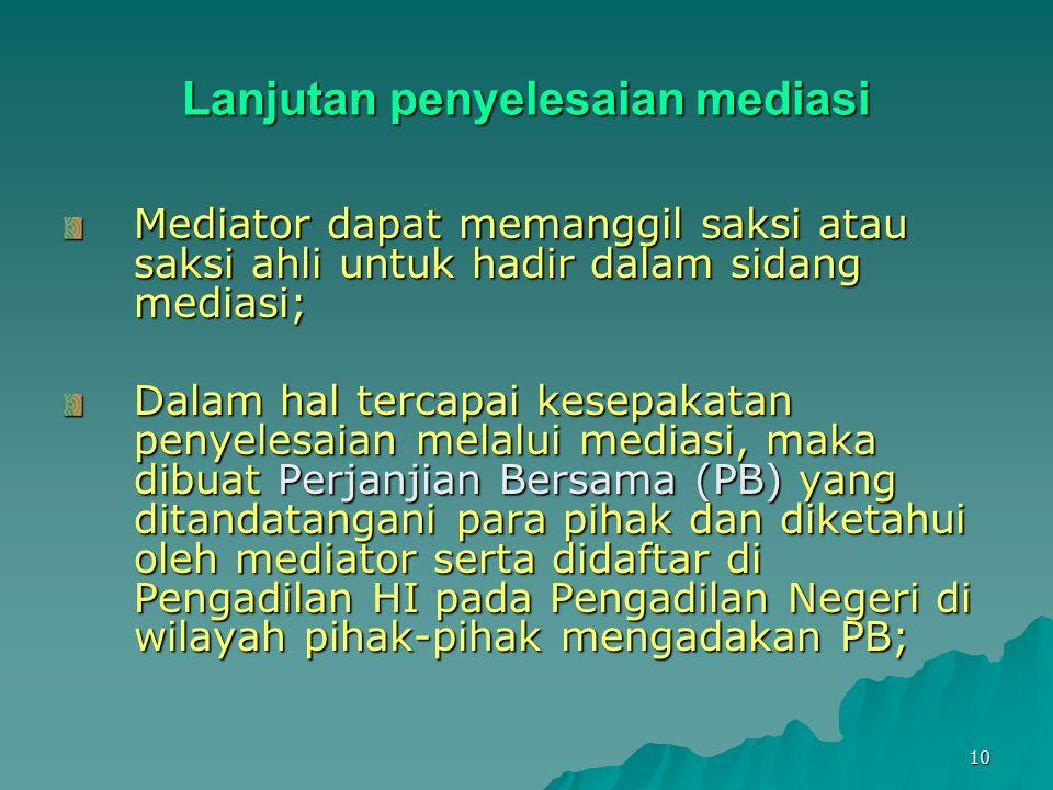 10 Lanjutan penyelesaian mediasi Mediator dapat memanggil saksi atau saksi ahli untuk hadir dalam sidang mediasi; Dalam hal tercapai kesepakatan penye