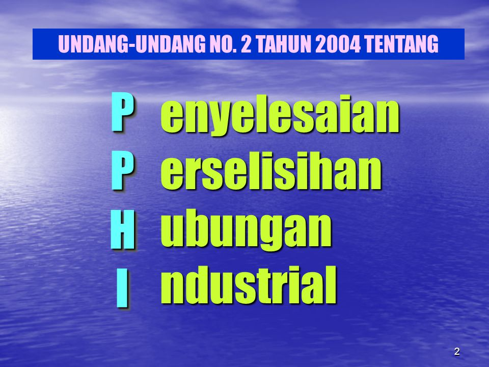 3 JENIS-JENIS PERSELISIHAN Perselisihan hak; Perselisihan kepentingan; Perselisihan PHK; Perselisihan antar serikat pekerja/serikat buruh.